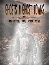 Ver Pelicula Fantasmas en Ghost Towns: Haunting The Wild West Online